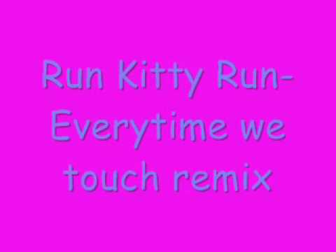 Run Kitty Run-Everytime we touch