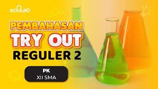 Pembahasan Try Out Reguler 2 : PK (XII SMA)