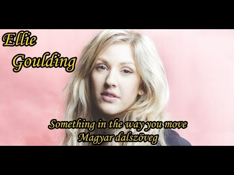 Ellie Goulding  - Something in the way you move (Magyar dalszöveg)