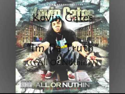 """Kevin Gates-All Or Nuthin'- """"Im Da Truth"""""""