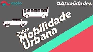 Mobilidade Urbana - Atualidades Enem e Vestibular