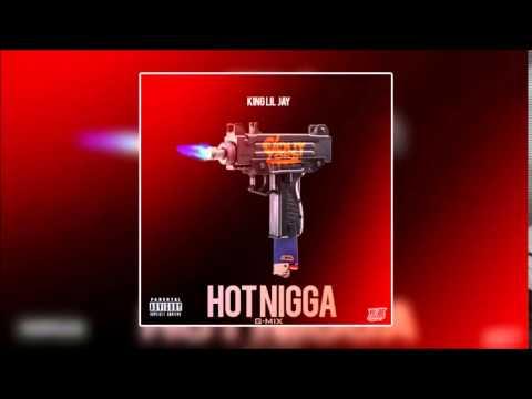 King Lil Jay - Hot Nigga (G-Mix) [Full Song]