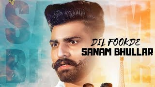 Dil Fookde (Full Video) Sanam Bhullar I Mista Baaz I Latest Punjabi Song 2018