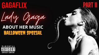 GAGAFLIX Originals: Lady Gaga about her songs (PART II) Halloween Special