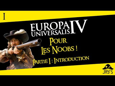 [FR] Europa Universalis 4 pour les Noobs partie 1 : Introduction (Sans DLC)
