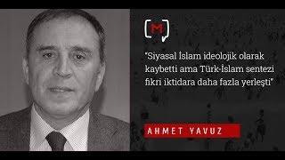 """Ahmet Yavuz: """"Siyasal İslam ideolojik olarak kaybetti ama Türk-İslam..."""