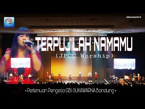 Terpujilah NamaMU  (JPCC Worship) -  Pertemuan Pengerja GBI SUKAWARNA Bandung   ( Bag  2 )