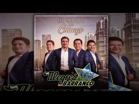 Los Alegres Del Barranco  El Chuy De Chicago Estudio 2018 EXCLUSIVO