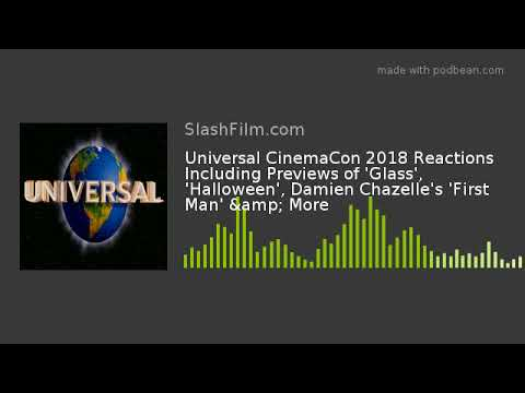 Universal CinemaCon 2018 Reactions Including Previews of 'Glass', 'Halloween', Damien Chazelle's 'Fi