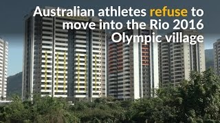 Athletes refuse to move into the 'uninhabitable' Rio 2016 Olympic Village
