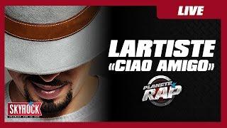 """Lartiste """"Ciao Amigo"""" en live dans Planète Rap"""