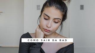 COMO SAIR DA BAD