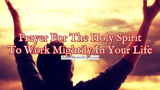 Prayer For The Holy Spirit To Work Mightily In Your Life