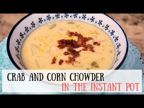 Crab and Corn Chowder in the Instant Pot