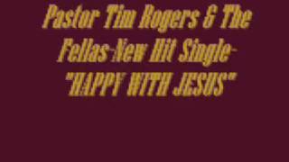 Pastor Tim Rogers & the Fellas-Happy with Jesus