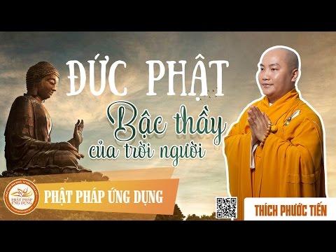 Đức Phật Bậc Thầy Của Trời Người - Thầy Thích Phước Tiến