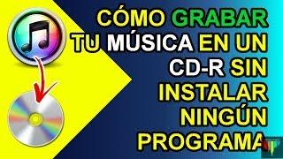 CÓMO QUEMAR/GRABAR MÚSICA EN UN CD-R EN WINDOWS SIN PROGRAMAS