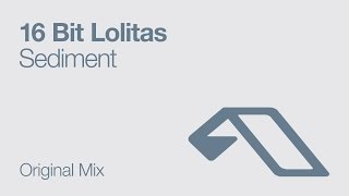 16 Bit Lolitas - Sediment (Original Mix)