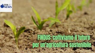 FINDUS: coltiviamo il futuro per un'agricoltura sostenibile