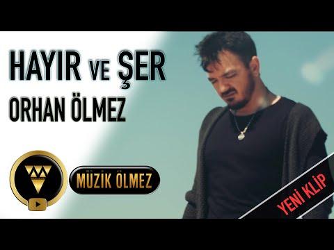 Orhan Ölmez - Hayır Ve Şer (Official Video)