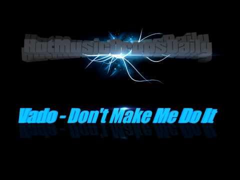 Vado - Don't Make Me Do It