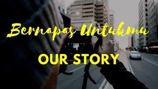 Our Story - Bernapas Untukmu