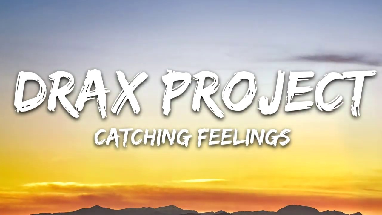 Drax Project Catching Feelings Lyrics Feat Six60