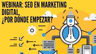 Webinar: SEO en marketing digital, ¿por dónde empezar?
