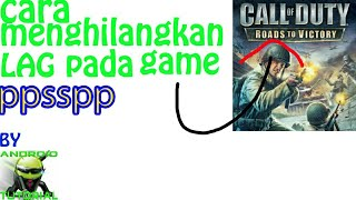 ⚫Cara menghilangkan LAG pada game CALL of DUTY roads to victory ppsspp ANDROID #bagitutorial