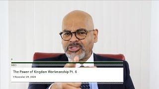 The Power of Kingdom Workmanship Pt. 6