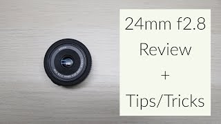 Canon 24mm f2.8 Lens Review + Tips/Tricks
