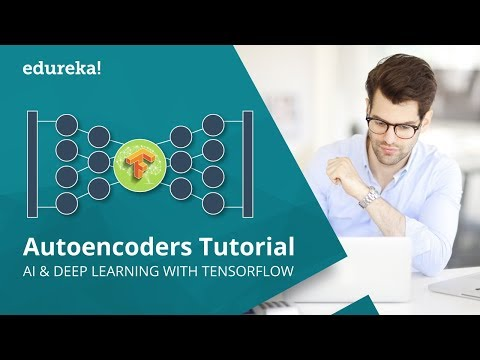 Autoencoders Tutorial | Autoencoders In Deep Learning | Tensorflow Training | Edureka