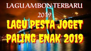 LAGU AMBON TERBARU 2019 PESTA UNDANGAN LAGU JOGET REMIX 2019 LAGU TIMUR KEREN DJ AMBON TERBARU 2019