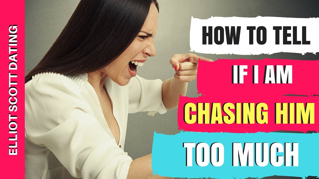 Relationship Advice: What is Considered Chasing? How Do I Know If I Am  Chasing A Guy
