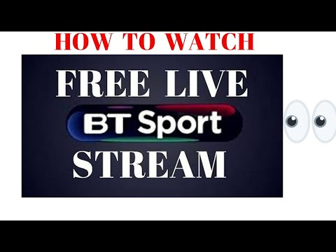 How To Watch Stream BT SPORT LIVE Free Streaming Highlights