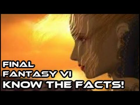 Final Fantasy 6 - Know the Facts!