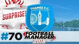 THAMES FC | EPISODE 70 | SURPRISING OURSELVES | FOOTBALL MANAGER 2018