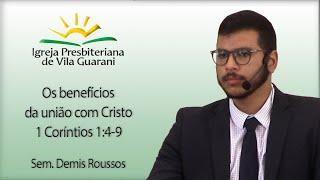 Os benefícios da união com Cristo - 1 Coríntios 1:4-9 | Sem. Demis Roussos