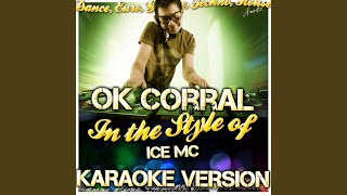 Ok Corral (In the Style of Ice Mc) (Karaoke Version)