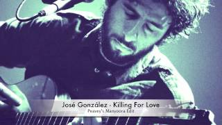 Download José González - Killing For Love (Peavey's Manyoora Edit) MP3 song and Music Video