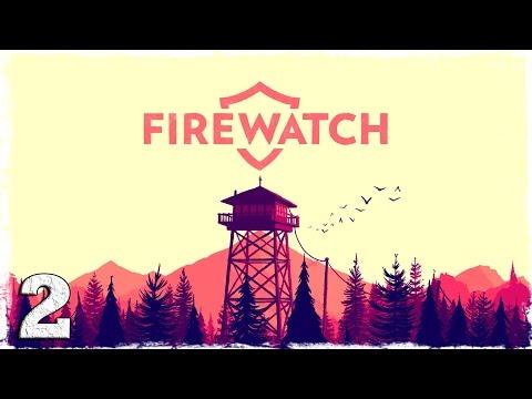 Смотреть прохождение игры Firewatch. #2: Здесь происходят странные вещи.