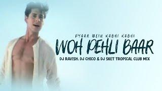 Woh Pehli Baar Jab Hum Mile   Tropical Club Mix   DJ Ravish, DJ Chico & DJ SKET