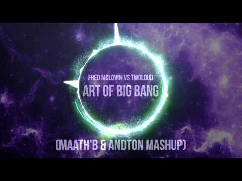 Fred McLovin vs Twoloud - Art of Big Bang [Maath'B & Andton Mashup]