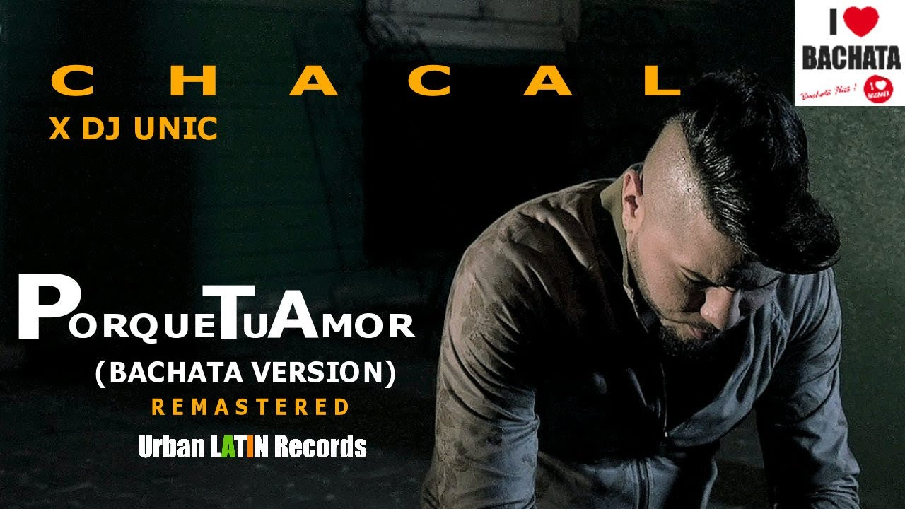 CHACAL ❌ DJ UNIC ► PORQUE TU AMOR ► BACHATA HIT (REMASTERED)