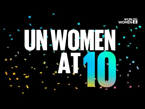 UN Women: 10 years of championing women and girls