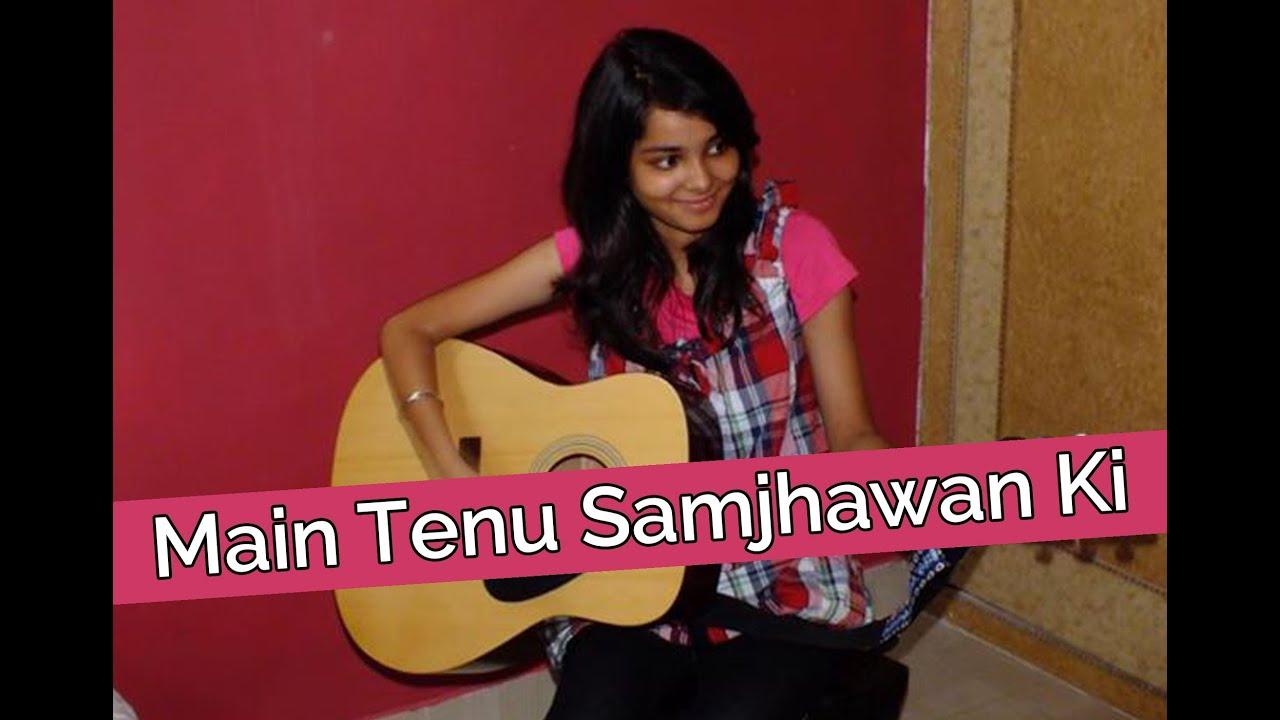 Main Tenu Samjhawan Ki (Cover Song) ! - Shraddha Sharma