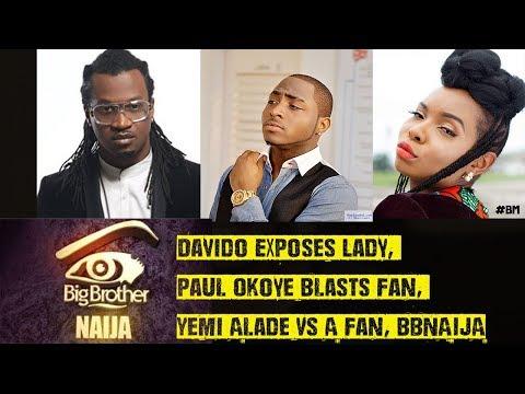 Davido Exposes Lady,  Paul Okoye Blasts Fan, Yemi Alade Vs A Fan, BBNAIJA