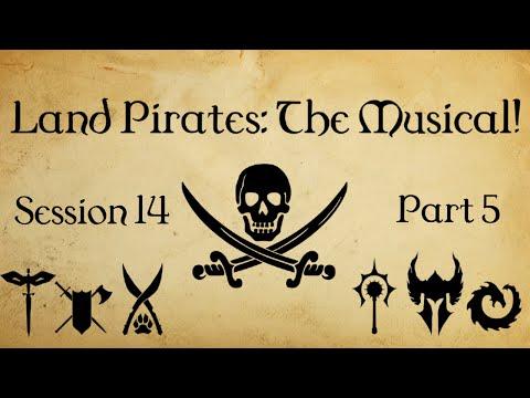 Land Pirates: The Musical! (D&D 3.5 Campaign) - Session 14, Part 5