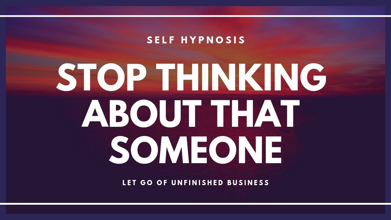 hypnosis to stop thinking about someone