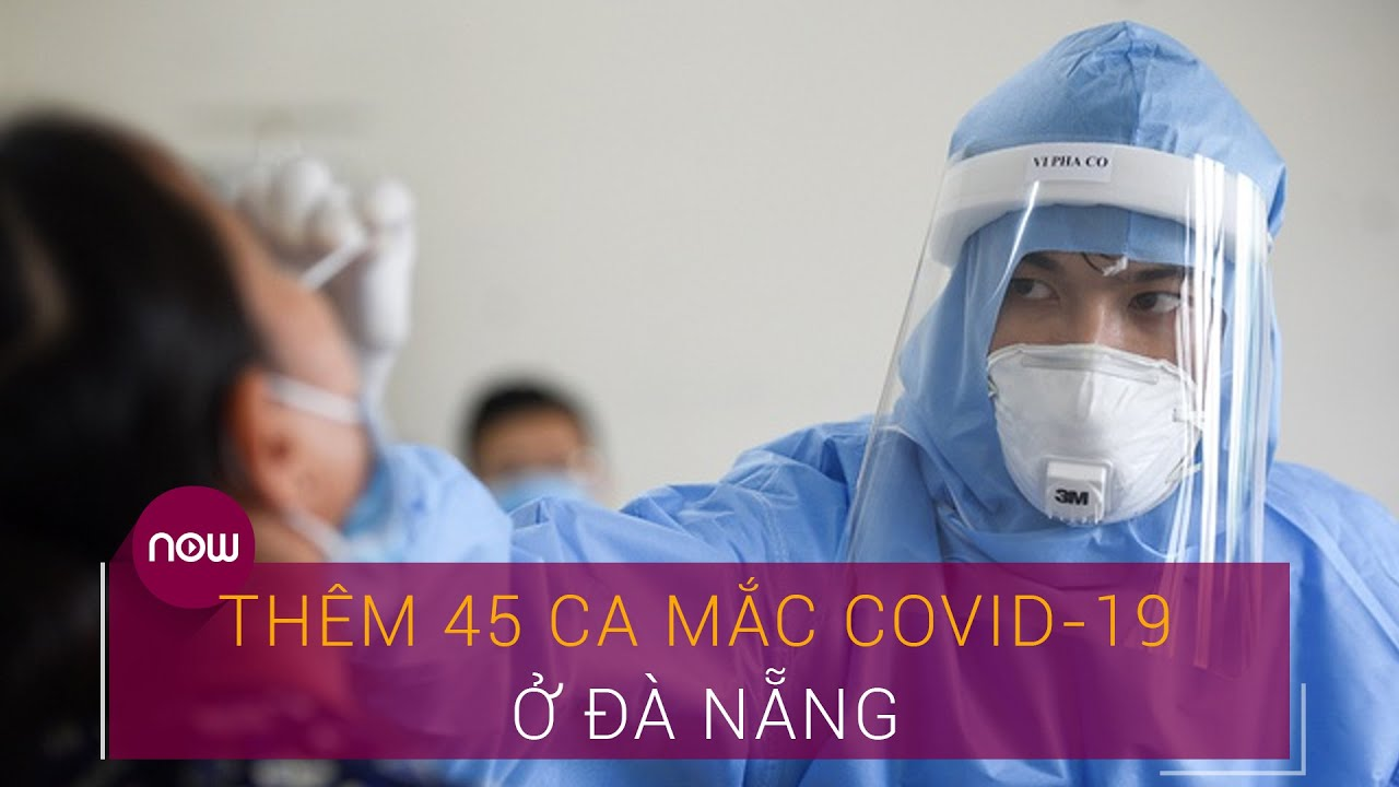 Tin tức dịch do virus Corona (Covid-19) sáng 31/7: Thêm 45 ca mắc Covid-19 ở Đà Nẵng | VTC Now